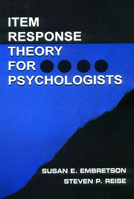 Item Response Theory for Psychologists By Embretson, Susan E./ Reise, Steven Paul
